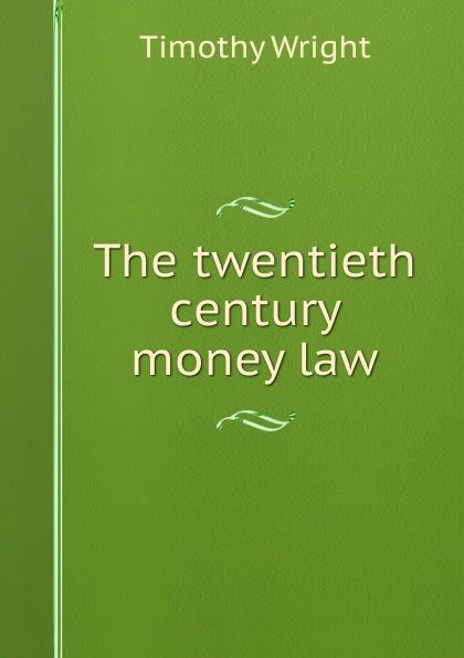 Timothy Wright The twentieth century money law