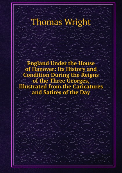 Thomas Wright England Under the House of Hanover: Its History and Condition During the Reigns of the Three Georges, Illustrated from the Caricatures and Satires of the Day dual fishtail style tempered glass coffee table black modern tea table 3 layer personality storage design
