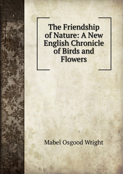 Mabel Osgood Wright The Friendship of Nature: A New English Chronicle of Birds and Flowers the hermitage birds and flowers