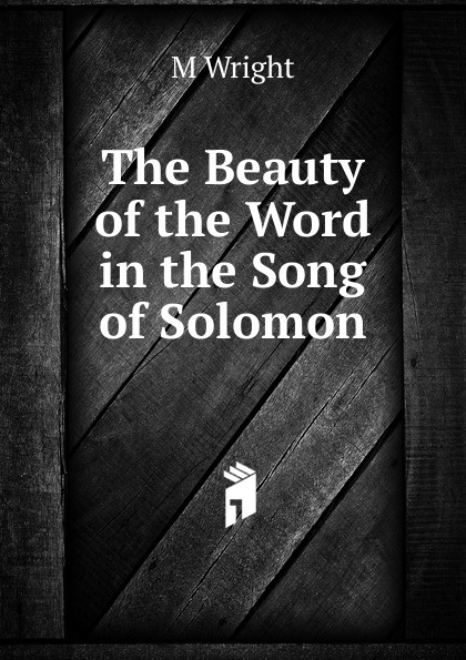 M Wright The Beauty of the Word in the Song of Solomon the strangeness of beauty