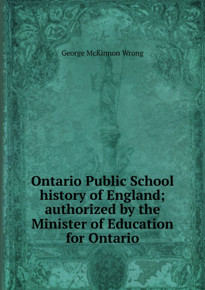 George McKinnon Wrong Ontario Public School history of England; authorized by the Minister of Education for Ontario richard george boudreau incorporating bioethics education into school curriculums