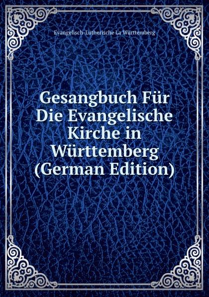 лучшая цена Evangelisch-Lutherische La Württemberg Gesangbuch Fur Die Evangelische Kirche in Wurttemberg (German Edition)