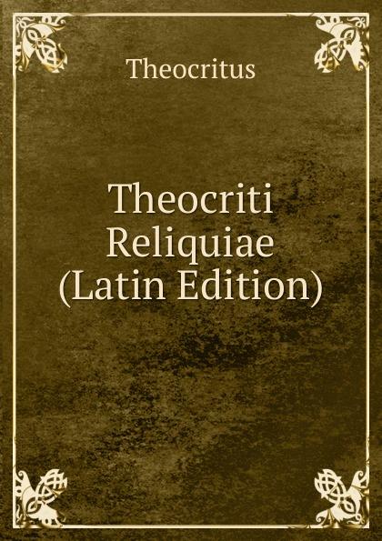 Theocritus Theocriti Reliquiae (Latin Edition) theocritus theocritus arethusa oder die bukolischen dichter des alterthums vol 1 classic reprint