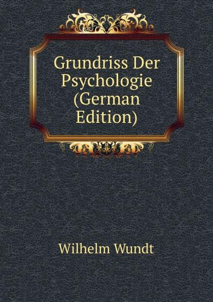 Wilhelm Wundt Grundriss Der Psychologie (German Edition) wundt wilhelm max elements de psychologie physiologique 1