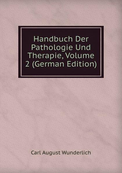Carl August Wunderlich Handbuch Der Pathologie Und Therapie, Volume 2 (German Edition) august eduard martin ph jung pathologie und therapie der frauenkrankheiten