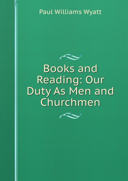 Paul Williams Wyatt Books and Reading: Our Duty As Men and Churchmen helen williams paul and virginia