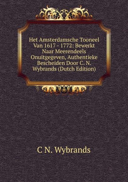 цена C N. Wybrands Het Amsterdamsche Tooneel Van 1617 - 1772: Bewerkt Naar Meerendeels Onuitgegeven, Authentieke Bescheiden Door C. N. Wybrands (Dutch Edition) онлайн в 2017 году