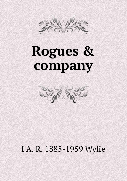 I A. R. 1885-1959 Wylie Rogues . company rogues gallery