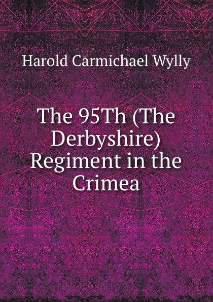 Harold Carmichael Wylly The 95Th (The Derbyshire) Regiment in the Crimea emma derbyshire nutrition in the childbearing years