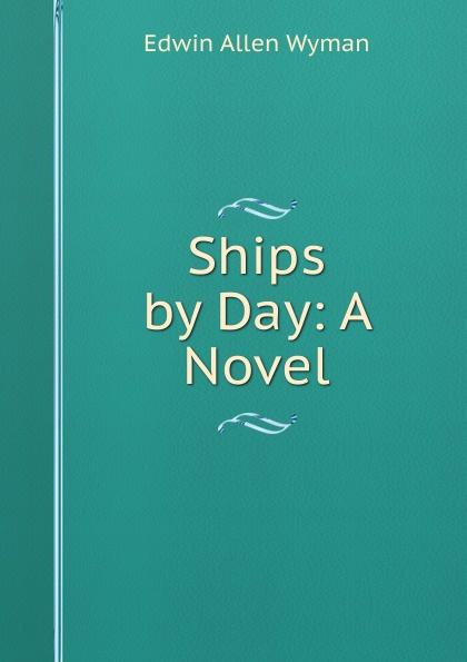 цены на Edwin Allen Wyman Ships by Day: A Novel  в интернет-магазинах