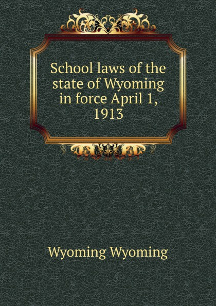 Wyoming Wyoming School laws of the state of Wyoming in force April 1, 1913 webcam jackson hole wyoming