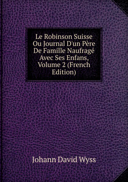 Johann David Wyss Le Robinson Suisse Ou Journal D.un Pere De Famille Naufrage Avec Ses Enfans, Volume 2 (French Edition) гарнитура беспроводная jbl e25bt black page 8 page 5 page 4 page 8 page 4 page 4 page 7 page 8 page 3 page 8 page 10 page 2 page 5