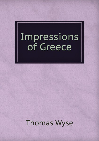 Thomas Wyse Impressions of Greece