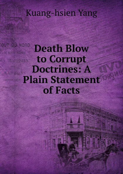 Kuang-hsien Yang Death Blow to Corrupt Doctrines: A Plain Statement of Facts yang kuang pre calculus for dummies