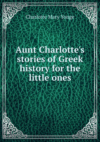 Charlotte Mary Yonge Aunt Charlotte.s stories of Greek history for the little ones mary f waterbury light for little ones