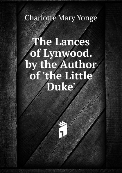 Charlotte Mary Yonge The Lances of Lynwood. by the Author of .the Little Duke.. yonge charlotte mary the clever woman of the family