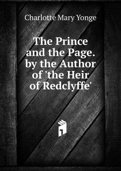 Charlotte Mary Yonge The Prince and the Page. by the Author of .the Heir of Redclyffe.. sitemap 2 xml page 2 page 2 page 9 page 10