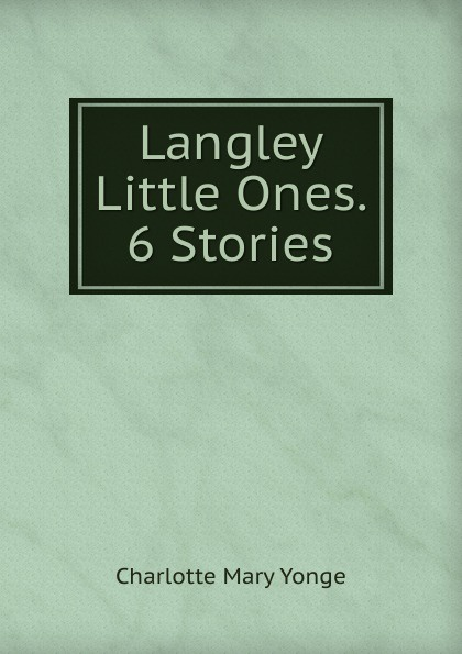 Charlotte Mary Yonge Langley Little Ones. 6 Stories mary f waterbury light for little ones
