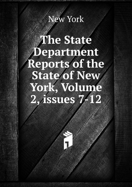 The State Department Reports of the New York, Volume 2,.issues 7-12