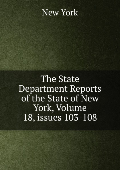 The State Department Reports of the New York, Volume 18,.issues 103-108