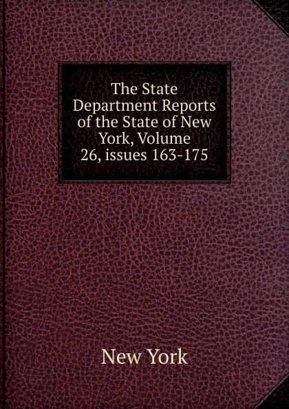 The State Department Reports of the New York, Volume 26,.issues 163-175