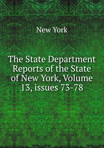 The State Department Reports of the New York, Volume 13,.issues 73-78