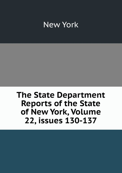 The State Department Reports of the New York, Volume 22,.issues 130-137