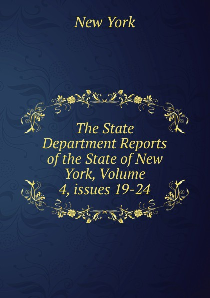 The State Department Reports of the New York, Volume 4,.issues 19-24