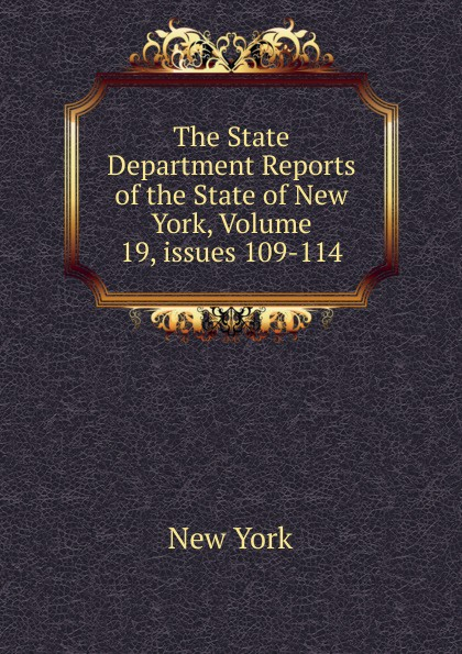 The State Department Reports of the New York, Volume 19,.issues 109-114