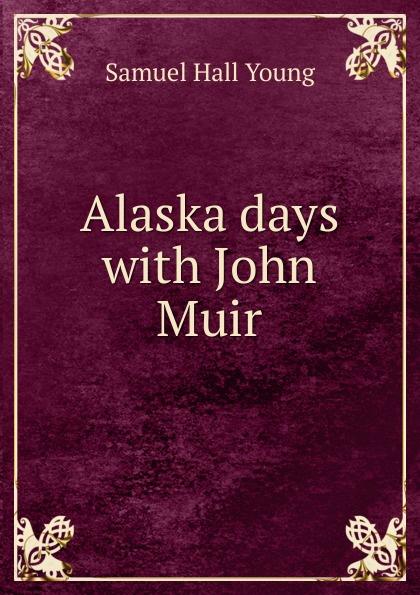 Samuel Hall Young Alaska days with John Muir