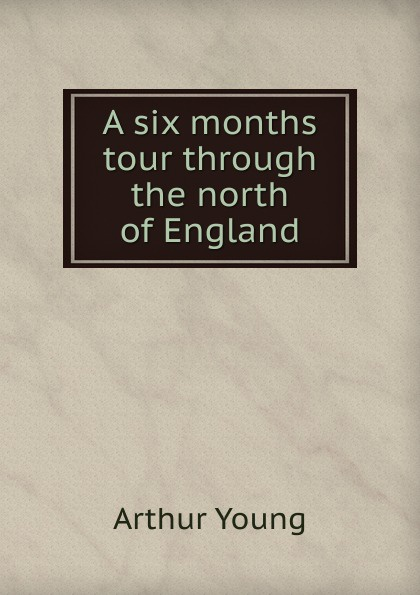 Arthur Young A six months tour through the north of England joanna slater the last six months