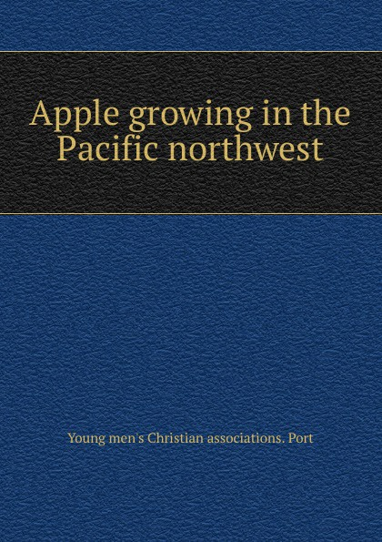 цена на Young men's Christian associations. Port Apple growing in the Pacific northwest