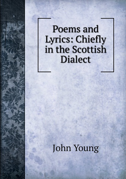 John Young Poems and Lyrics: Chiefly in the Scottish Dialect цены