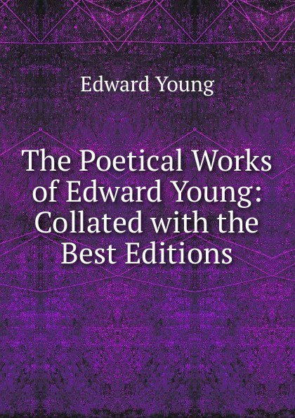 лучшая цена Edward Young The Poetical Works of Edward Young: Collated with the Best Editions