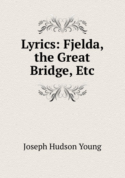 Joseph Hudson Young Lyrics: Fjelda, the Great Bridge, Etc цены