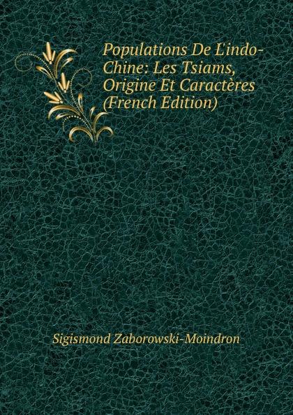 Sigismond Zaborowski-Moindron Populations De L.indo-Chine: Les Tsiams, Origine Et Caracteres (French Edition) dionis origine des graces french edition