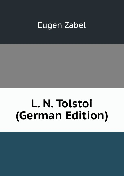 Eugen Zabel L. N. Tolstoi (German Edition) tolstoi l three novellas