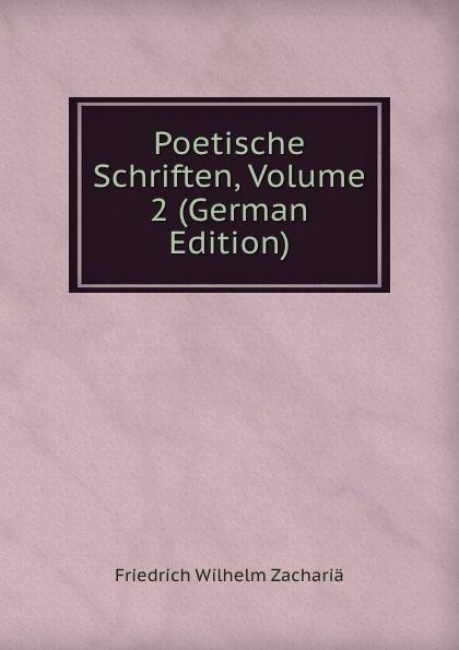 Friedrich Wilhelm Zachariä Poetische Schriften, Volume 2 (German Edition) friedrich wilhelm zachariä poetische schriften volume 2