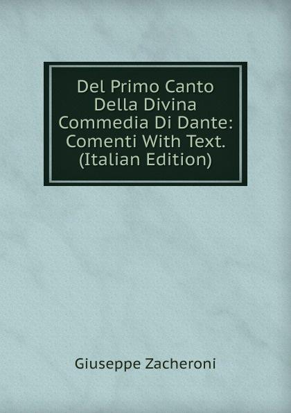 Giuseppe Zacheroni Del Primo Canto Della Divina Commedia Di Dante: Comenti With Text. (Italian Edition) reading dante s commedia as theology