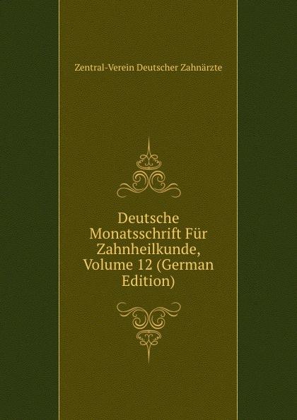 Deutsche Monatsschrift Fur Zahnheilkunde, Volume 12 (German Edition)
