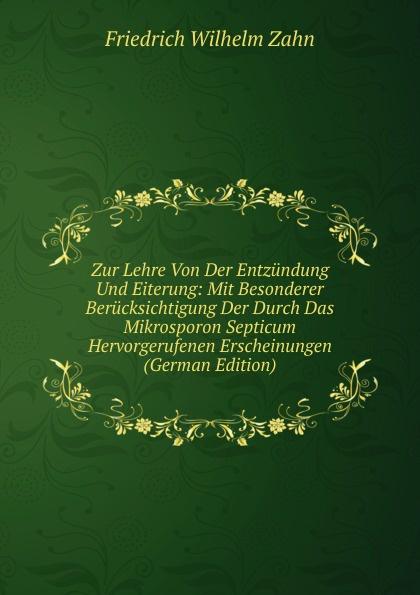 купить Friedrich Wilhelm Zahn Zur Lehre Von Der Entzundung Und Eiterung: Mit Besonderer Berucksichtigung Der Durch Das Mikrosporon Septicum Hervorgerufenen Erscheinungen (German Edition) дешево