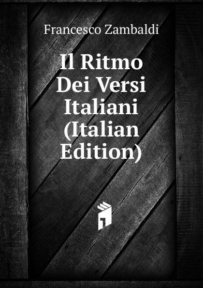 Francesco Zambaldi Il Ritmo Dei Versi Italiani (Italian Edition) fuà fusinato erminia versi italian edition
