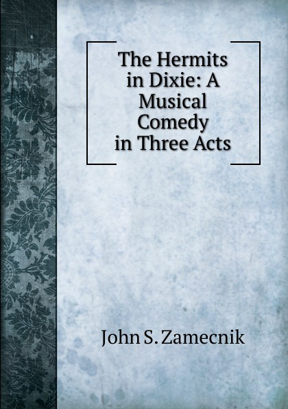 John S. Zamecnik The Hermits in Dixie: A Musical Comedy in Three Acts e a bennett milestones a play in three acts
