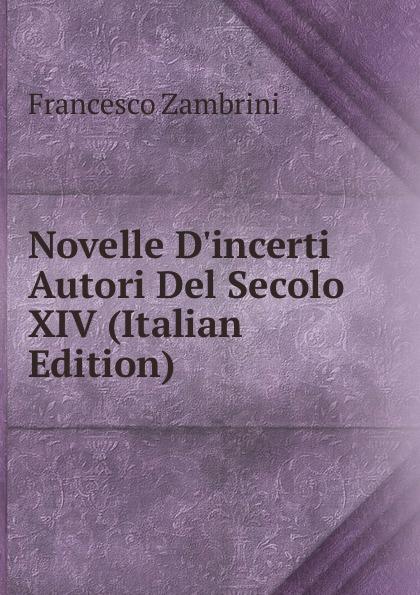 Novelle D.incerti Autori Del Secolo XIV (Italian Edition)