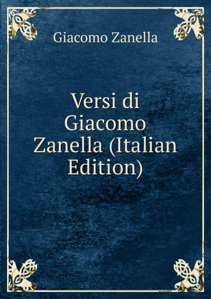 Giacomo Zanella Versi di Giacomo Zanella (Italian Edition) fuà fusinato erminia versi italian edition