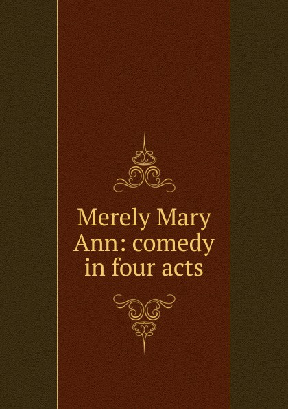 Merely Mary Ann: comedy in four acts ann heekin mary perkins ryan