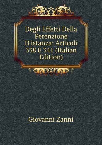 Giovanni Zanni Degli Effetti Della Perenzione D.istanza: Articoli 338 E 341 (Italian Edition) giovanni meli massime e giudizi italian edition