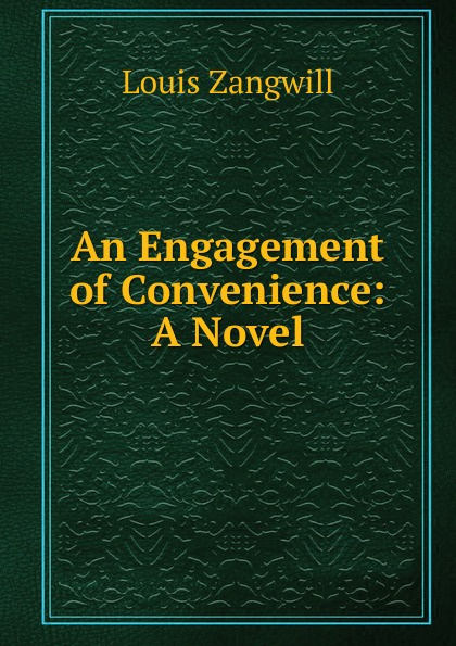 Louis Zangwill An Engagement of Convenience: A Novel georgie lee engagement of convenience