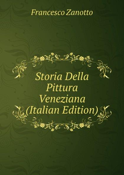 Francesco Zanotto Storia Della Pittura Veneziana (Italian Edition) felice ramorino cornelio tacito nella storia della coltura italian edition