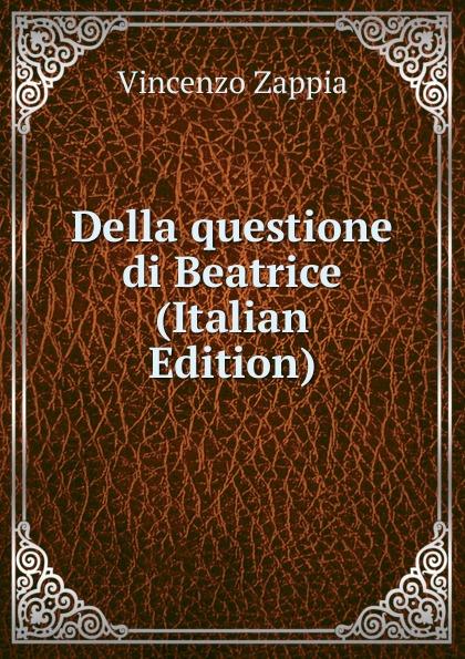Vincenzo Zappia Della questione di Beatrice (Italian Edition) vincenzo brunacci corso di matematica sublime volume 1 italian edition